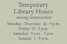 Library Hours - Monday-Friday: 9 a.m. - 9 p.m., Saturday 9 a.m. - 5 p.m. and Sunday 1 p.m. - 5 p.m.