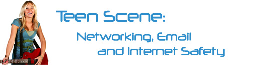 Teen Scene: Networking, Email and Internet Safety